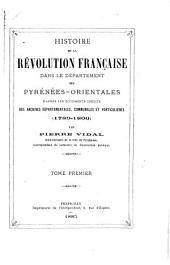 Histoire de la Révolution française dans le département des Pyrénées-Orientales: d'après les documents inédits des archives départementales, communales et particulières (1789-1800)