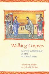 Walking Corpses: Leprosy in Byzantium and the Medieval West