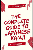 The Complete Guide to Japanese Kanji PDF