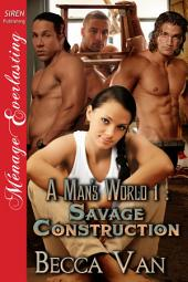 A Man's World 1: Savage Construction