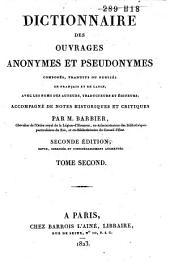 Dictionnaire des ouvrages anonymes et pseudonymes, composés, traduits ou publiés en Français et en Latin, avec les noms des auteurs, etc: Volume2