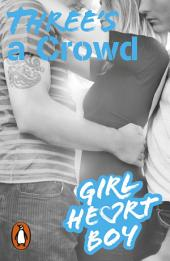Girl Heart Boy: Three's a Crowd: Book 3
