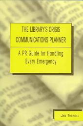 The Library's Crisis Communications Planner: A PR Guide for Handling Every Emergency