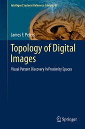 Topology of Digital Images: Visual Pattern Discovery in Proximity Spaces