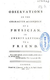 Observations on the Character and Conduct of a Physician: In Twenty Letters to a Friend