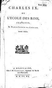 Charles IX, ou l'Ecole des rois: tragédie