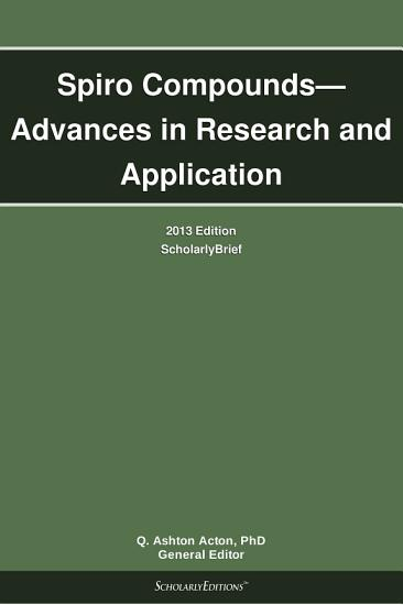 Spiro Compounds   Advances in Research and Application  2013 Edition PDF