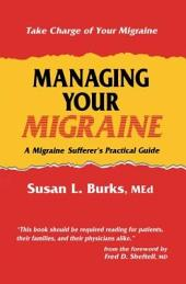Managing Your Migraine: A Migraine Sufferer's Practical Guide