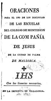 Oraciones para el uso de los discípulos de las Escuelas del Colegio de Montesión de la Compañía de Jesús de la Ciudad de Palma de Mallorca