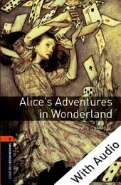 Alice's Adventures in Wonderland - With Audio Level 2 Oxford Bookworms Library: Edition 3