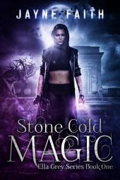 Stone Cold Magic: Ella Grey Series Book 1