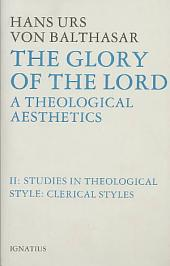 The Glory of the Lord: A Theological Aesthetics, Vol. 2: Studies in Theological Style: Clerical styles