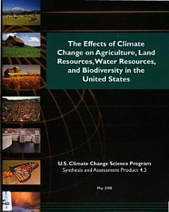 The Effects of Climate Change on Agriculture  Land Resources  Water Resources  and Biodiversity in the United States PDF