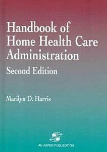 Handbook of Home Health Care Administration Book