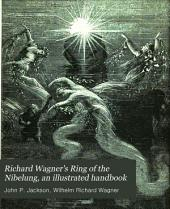 Richard Wagner's Ring of the Nibelung, an illustrated handbook