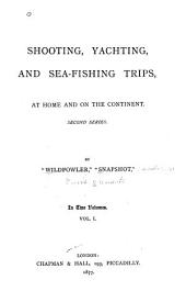 Shooting, Yachting, and Sea-fishing Trips, at Home and on the Continent: Second series, Volume 1