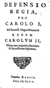 Defensio Regia, Pro Carolo I.: Ad Sereniss. Magnae Britanniae Regem Carolvm II ...