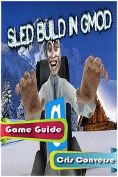 Garry's Mod: Sled Building Mod Game Guide