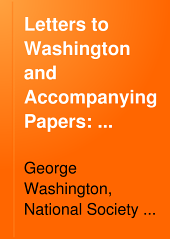 Letters to Washington and Accompanying Papers: 1770-1774