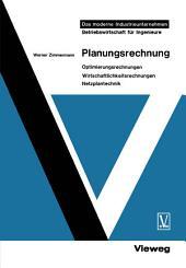 Planungsrechnung: Optimierungsrechnungen, Wirtschaftlichkeitsrechnungen, Netzplantechnik