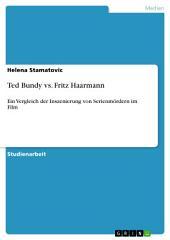 Ted Bundy vs. Fritz Haarmann: Ein Vergleich der Inszenierung von Serienmördern im Film