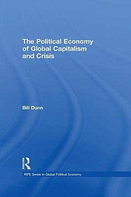 The Political Economy of Global Capitalism and Crisis PDF