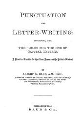 Punctuation and Letter-writing: Containing, Also, the Rules for the Use of Capital Letters ...
