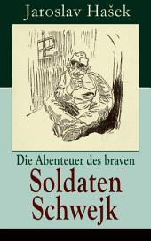 Die Abenteuer des braven Soldaten Schwejk (Vollständige deutsche Ausgabe): Antikriegsroman und der bekannteste Schelmenroman des 20. Jahrhunderts