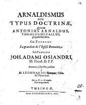 Arnaldismus, Sive Typus Doctrinae, Qvam Antonius Arnaldus, Theologus Gallus, proposuit in Llibro, Cui Titulus: La grandeur de l'eglise Romaine