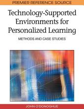 Technology-Supported Environments for Personalized Learning: Methods and Case Studies: Methods and Case Studies