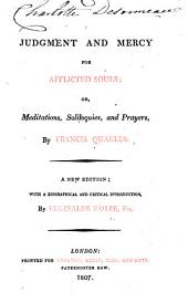 Judgment and Mercy for Afflicted Souls: Or, Meditations, Soliloquies, and Prayers. New Ed., with a Biographical and Critical Introd. by Reginalde Wolfe