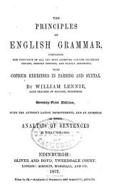 The Principles of English Grammar: Comprising the Substance of All the Most Approved English Grammars Extant, Briefly Defined, and Neatly Arranged ; with Copious Exercises in Parsing and Syntax