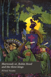 Sherwood; or, Robin Hood and the three kings: a play in five acts