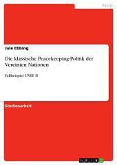 Die klassische Peacekeeping-Politik der Vereinten Nationen: Fallbeispiel UNEF II