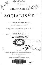 Christianisme et socialisme ou le remède au mal social par la charitè chrétienne: conférences prêchées au mans en 1879