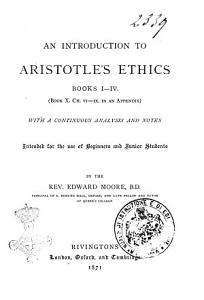 An Introduction to Aristotle s Ethics Books I IV  book X  Ch  VI  IX  in an Appendix  by the Rev  Edward Moore  B D   Principal of S  Edmund Hall  Oxford  and Late Fellow and Tutor of Queen s College
