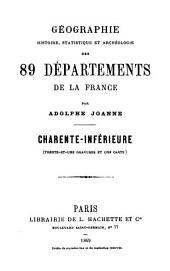 Géographie, histoire, statistique et archéologie des 89 départements de la France: Charente-Inférieure