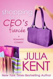 Shopping for a CEO's Fiancee (Shopping #9)(Romantic Comedy) (Biillionaire Romance) (Billionaire Comedy) (Contemporary Romance)