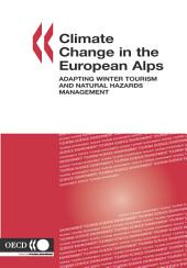 Climate Change in the European Alps Adapting Winter Tourism and Natural Hazards Management: Adapting Winter Tourism and Natural Hazards Management