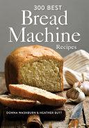 300 Best Bread Machine Recipes Book
