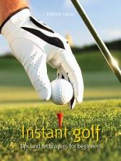 Instant golf: Tips and Techniques for Beginners