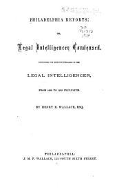 Philadelphia Reports, Or, Legal Intelligencer Condensed: Volume 1
