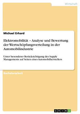 Elektromobilit  t     Analyse und Bewertung der Wertsch  pfungsverteilung in der Automobilindustrie PDF