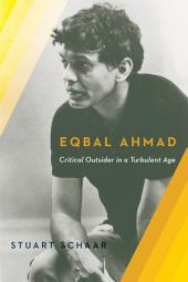 Eqbal Ahmad: Critical Outsider in a Turbulent Age