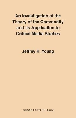 An Investigation of Commodity Theory and Its Application to Critical Media Studies PDF