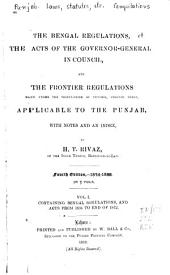 The Bengal Regulations: The Acts of the Governor-general in Council, and the Frontier Regulations ... Applicable to the Punjab, with Notes and an Index, Volume 1