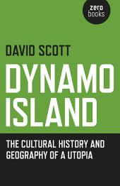 Dynamo Island: The Cultural History and Geography of a Utopia