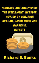 Summary and Analysis of the Intelligent Investor  Rev  Ed by Benjamin Graham  Jason Zweig and Warren E  Buffett