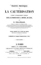 Traité pratique de la cautérisation: d'après l'enseignement clinique de M. le professeur A. Bonnet ...