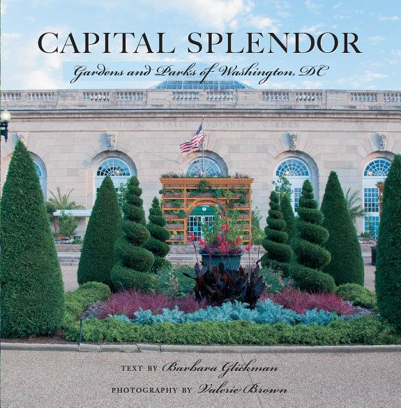 Capital Splendor: Parks & Gardens of Washington,